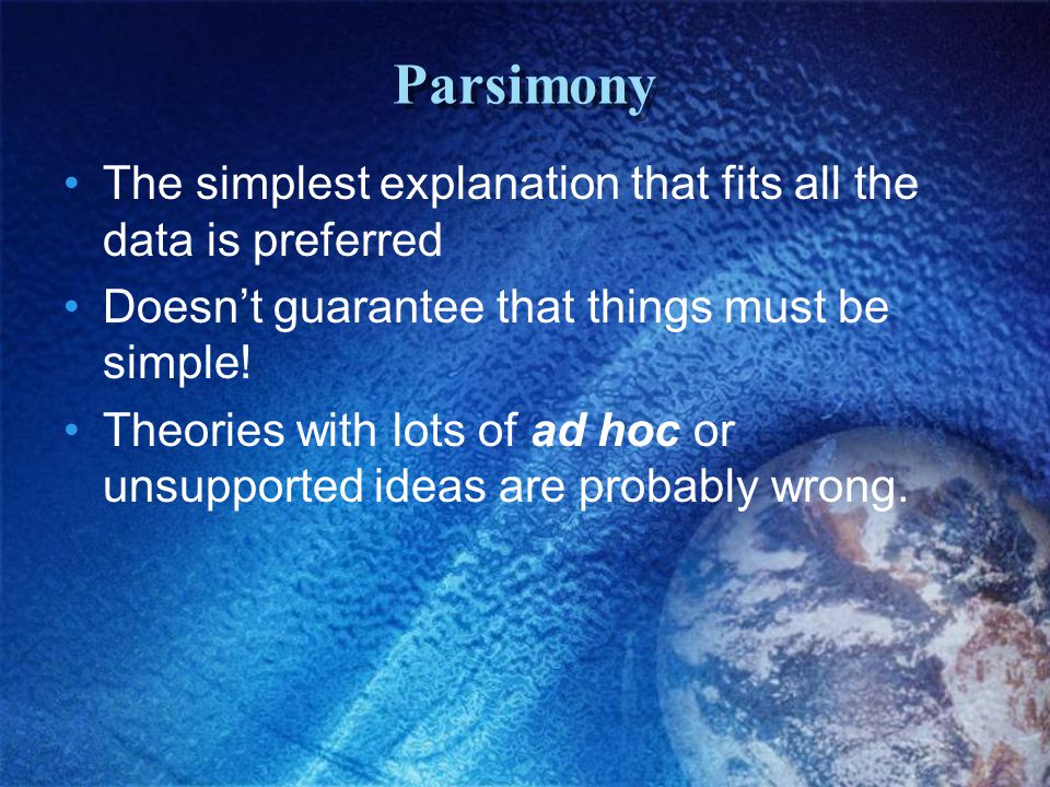 Parsimony The simplest explanation that fits all the data is preferred