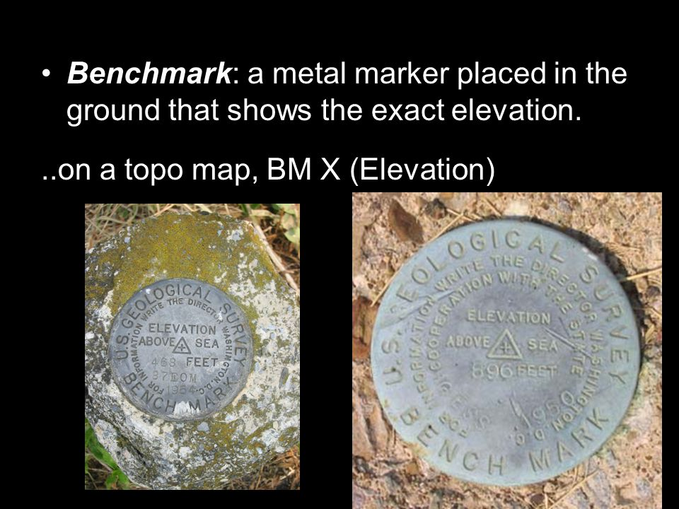 Benchmark: a metal marker placed in the ground that shows the exact elevation.
