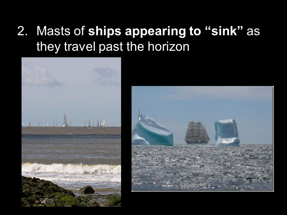 Masts of ships appearing to sink as they travel past the horizon