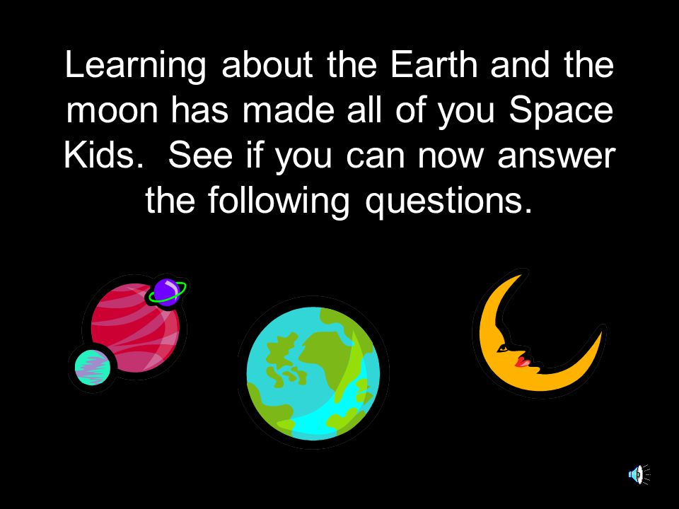 Learning about the Earth and the moon has made all of you Space Kids
