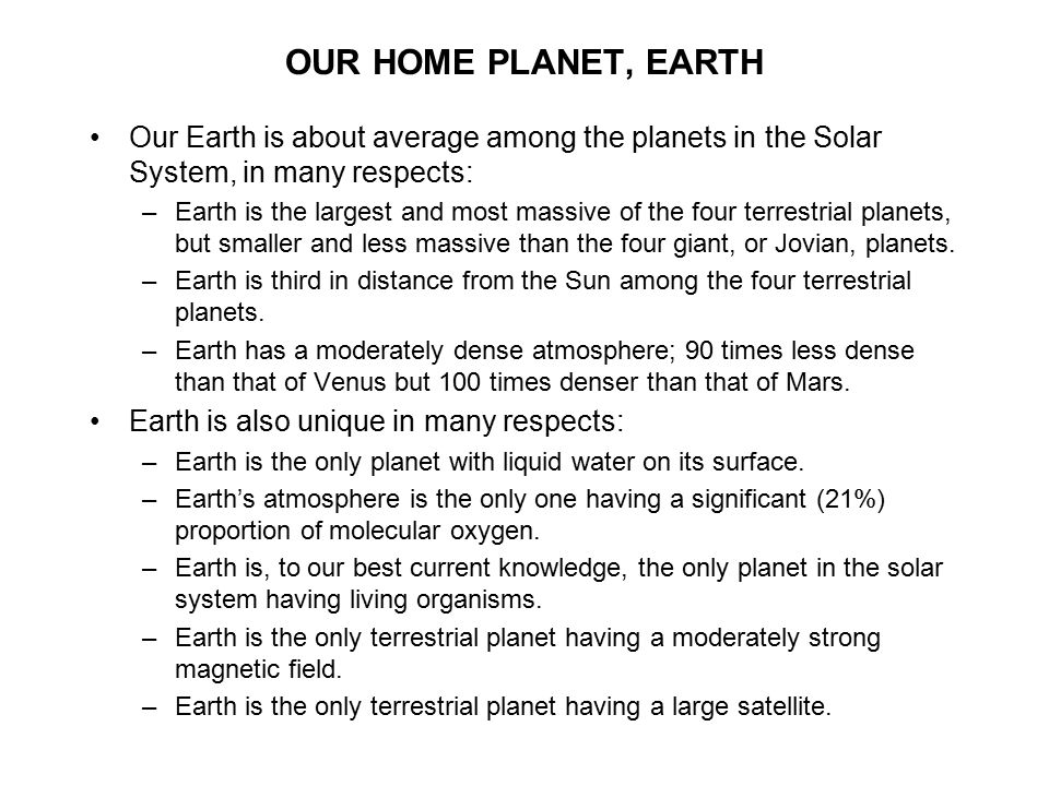 OUR HOME PLANET, EARTH Our Earth is about average among the planets in the Solar System, in many respects: