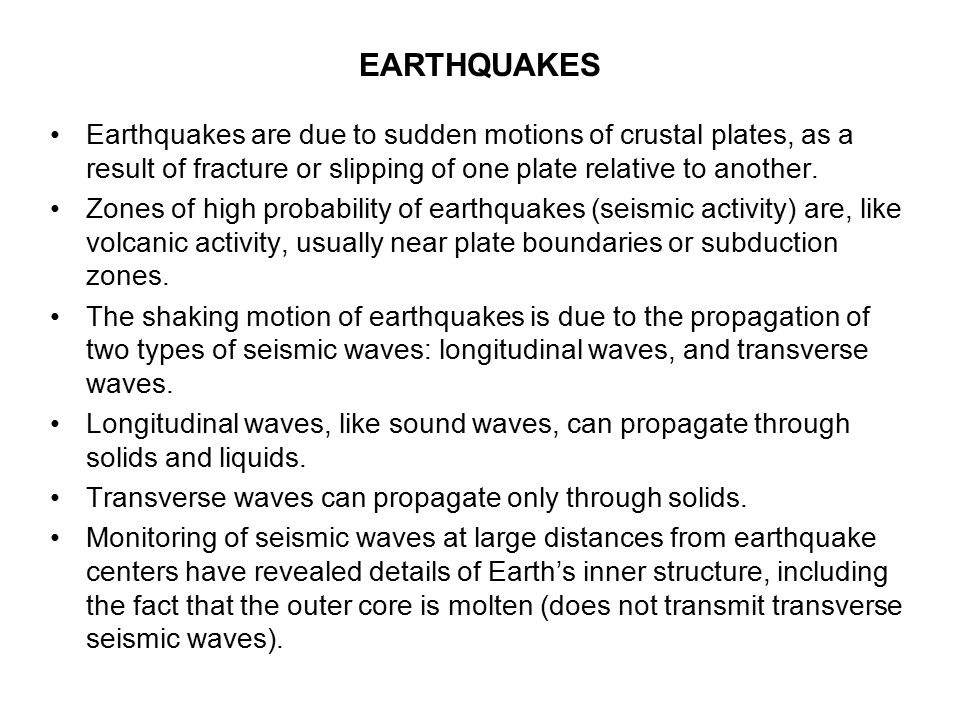 EARTHQUAKES Earthquakes are due to sudden motions of crustal plates, as a result of fracture or slipping of one plate relative to another.