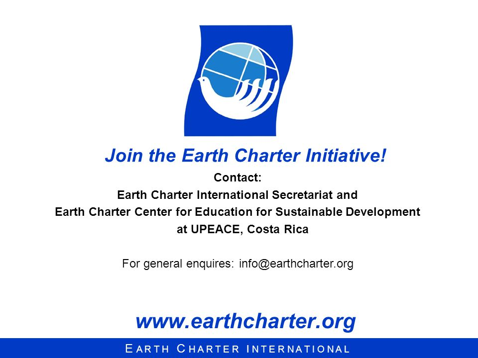 www.earthcharter.org Join the Earth Charter Initiative! Contact: