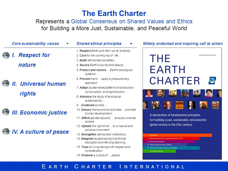 The Earth Charter Represents a Global Consensus on Shared Values and Ethics for Building a More Just, Sustainable, and Peaceful World
