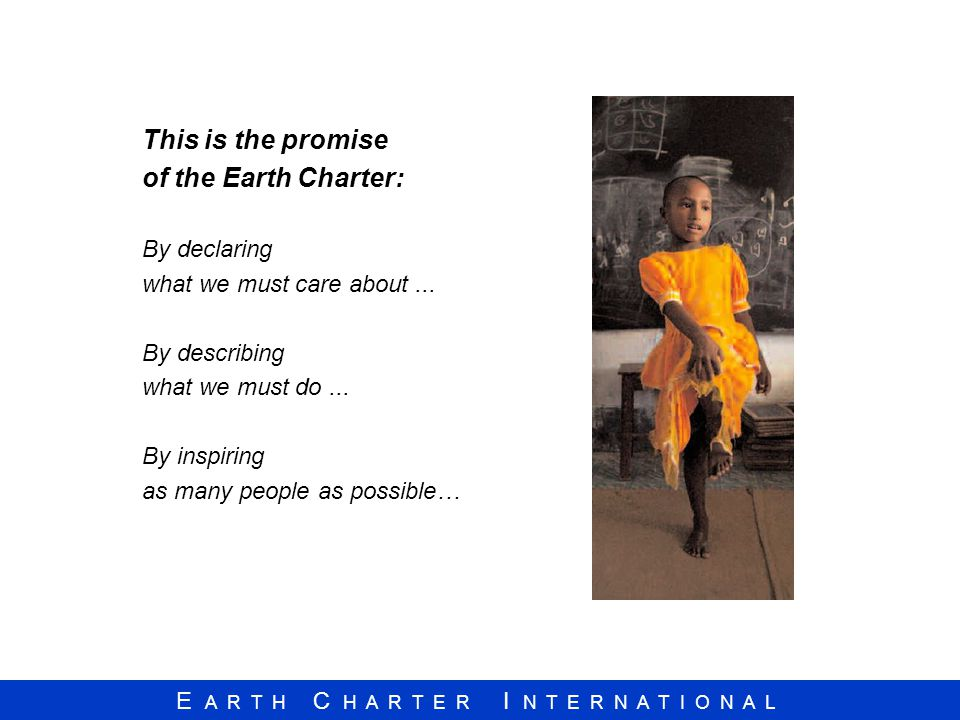 This is the promise of the Earth Charter: By declaring