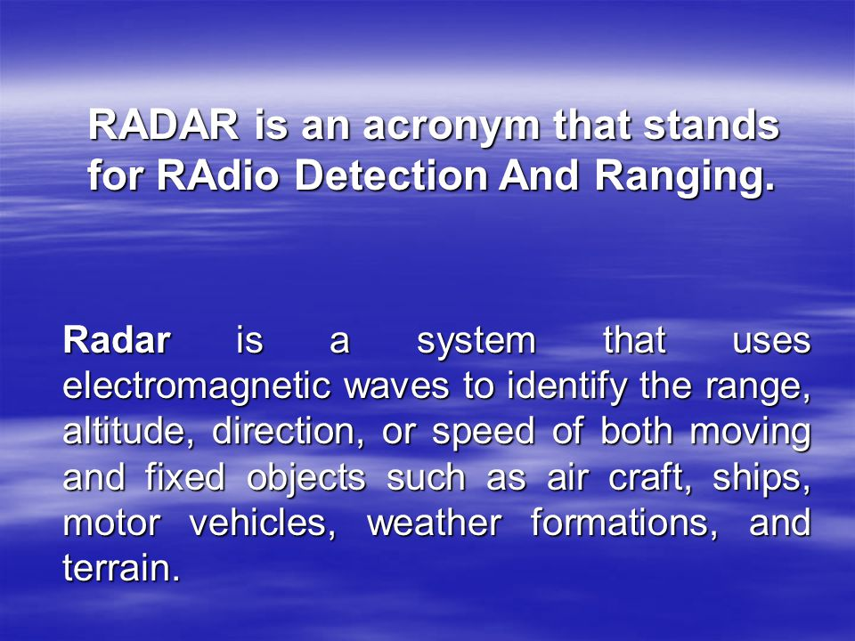RADAR is an acronym that stands for RAdio Detection And Ranging.