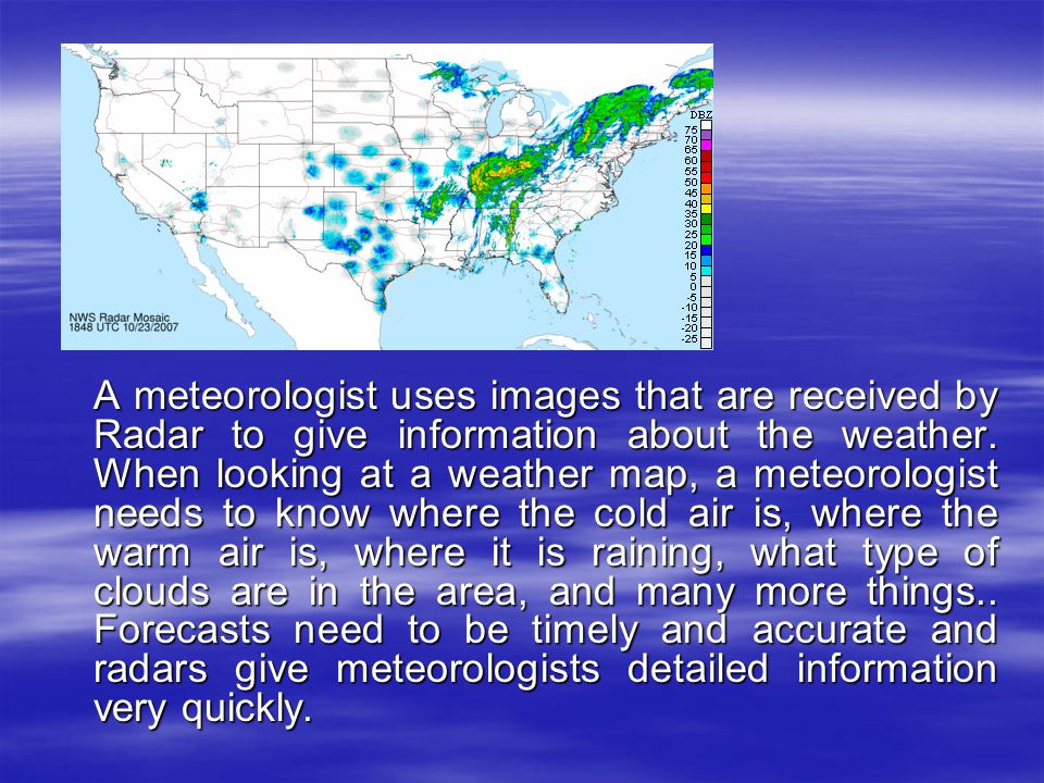 A meteorologist uses images that are received by Radar to give information about the weather.