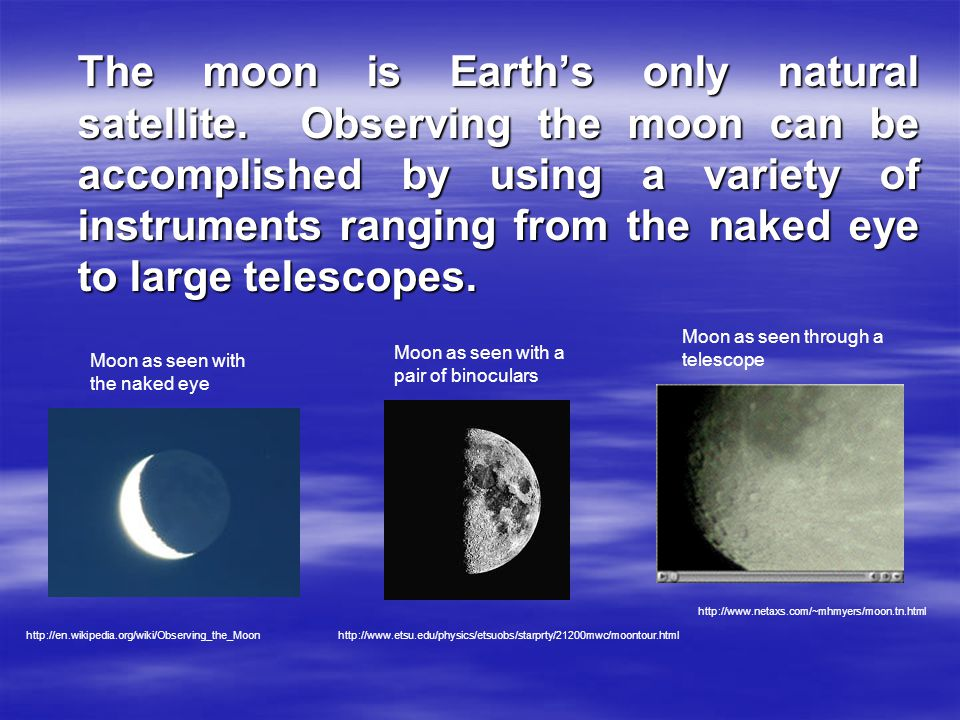 The moon is Earth's only natural satellite