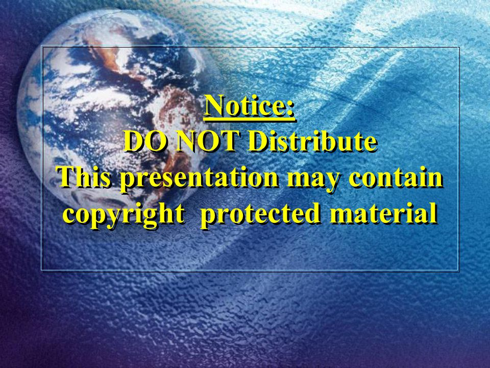 Notice: DO NOT Distribute This presentation may contain copyright protected material