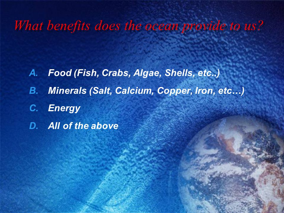 What benefits does the ocean provide to us