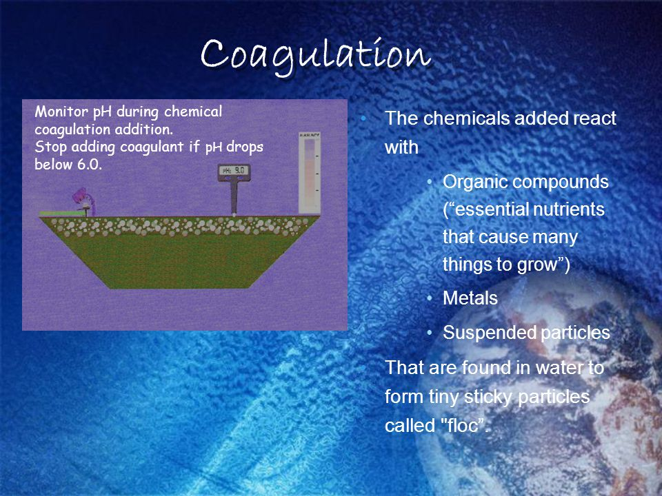 Coagulation The chemicals added react with