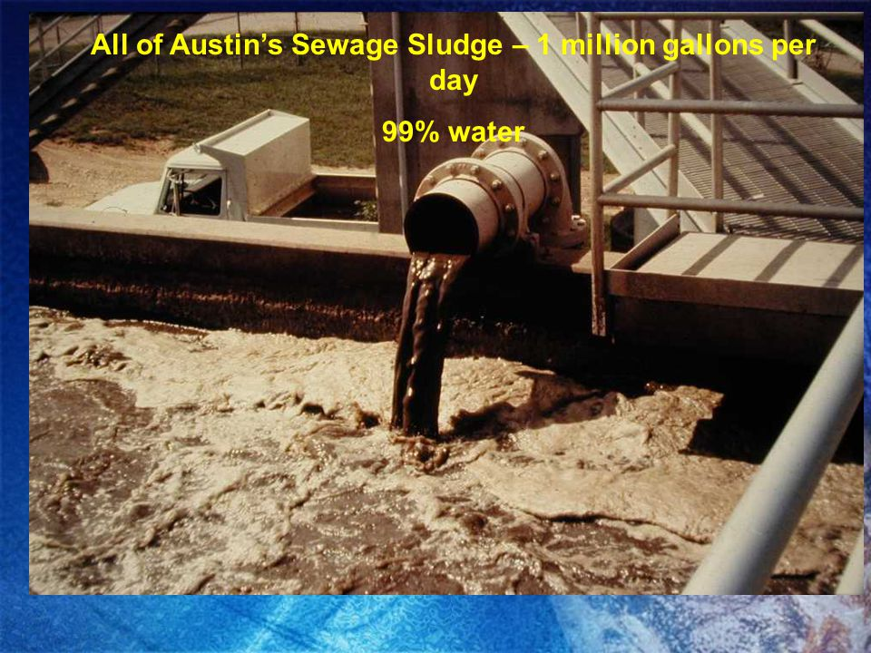 All of Austin's Sewage Sludge – 1 million gallons per day