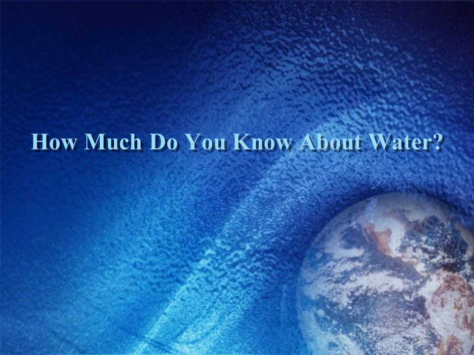 How Much Do You Know About Water