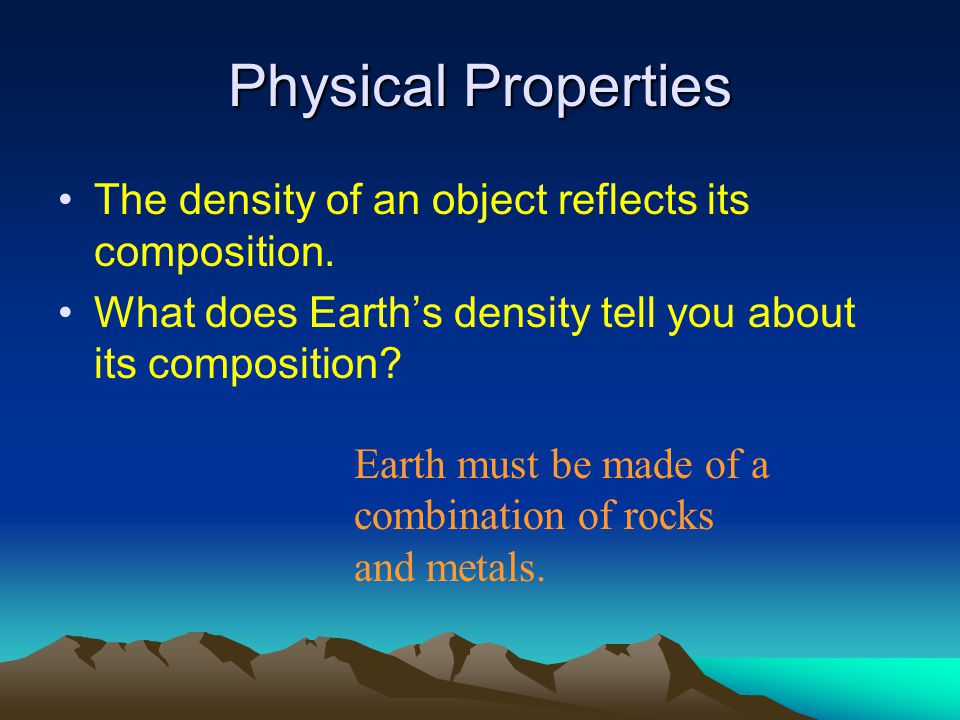 Physical Properties The density of an object reflects its composition.