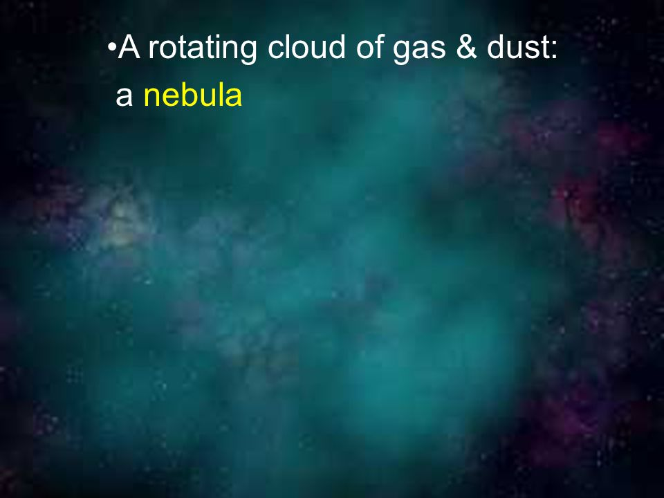 A rotating cloud of gas & dust:
