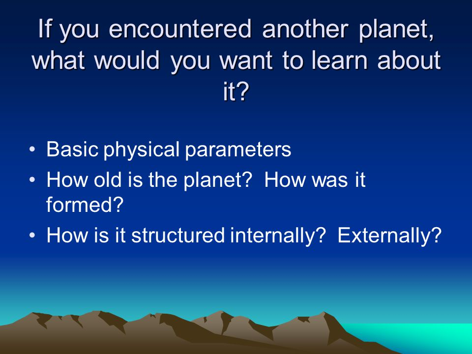 If you encountered another planet, what would you want to learn about it