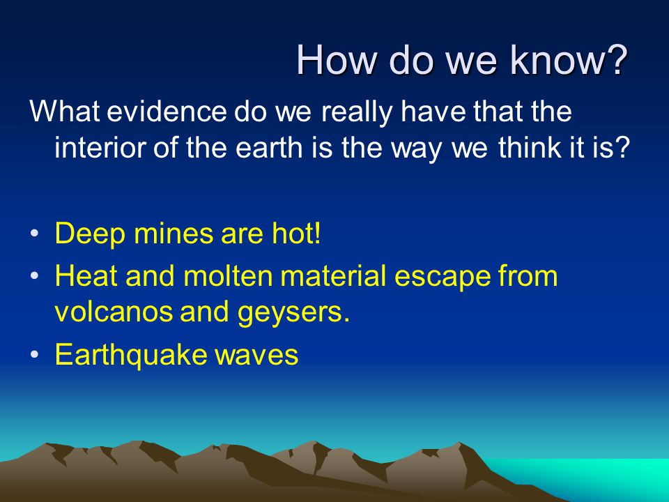 How do we know What evidence do we really have that the interior of the earth is the way we think it is