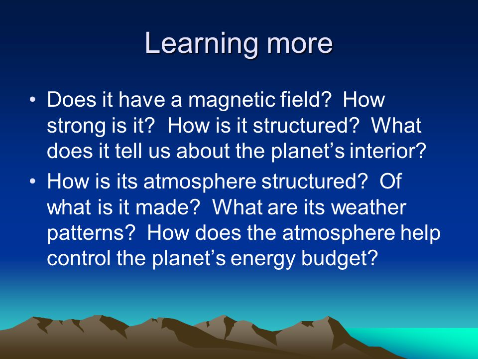 Learning more Does it have a magnetic field How strong is it How is it structured What does it tell us about the planet's interior