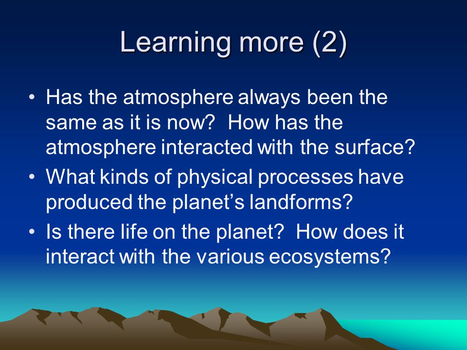 Learning more (2) Has the atmosphere always been the same as it is now How has the atmosphere interacted with the surface