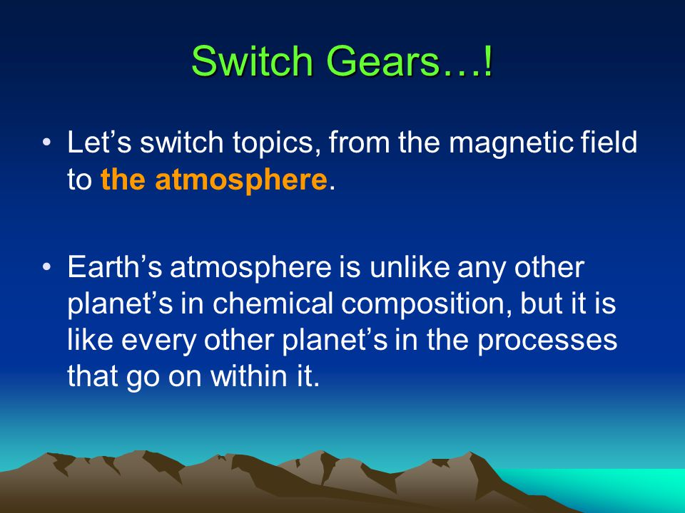 Switch Gears…! Let's switch topics, from the magnetic field to the atmosphere.