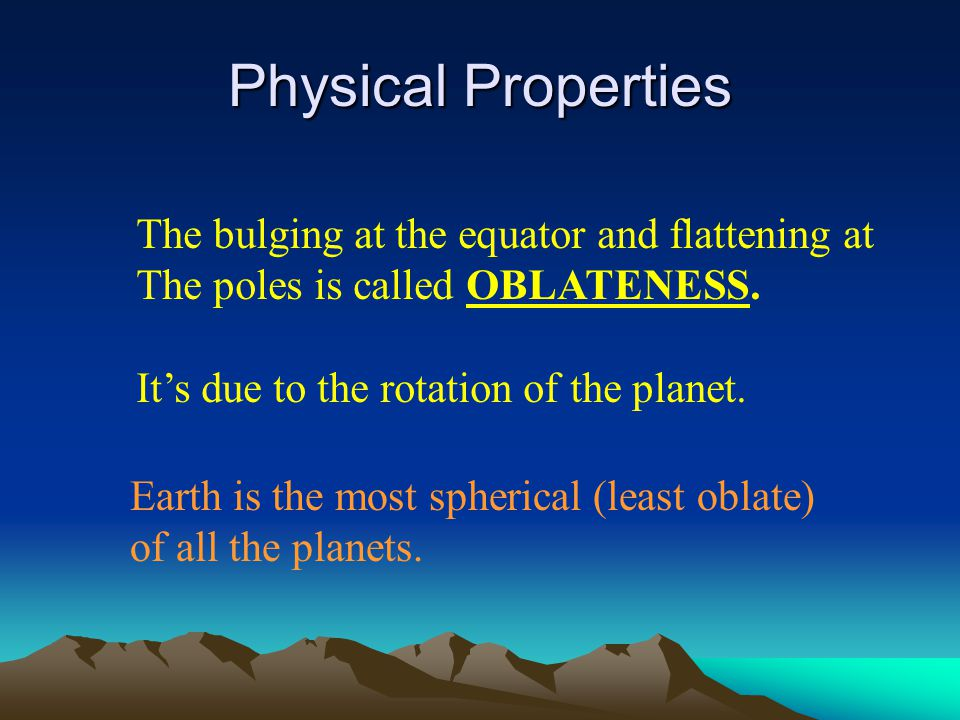 Physical Properties The bulging at the equator and flattening at