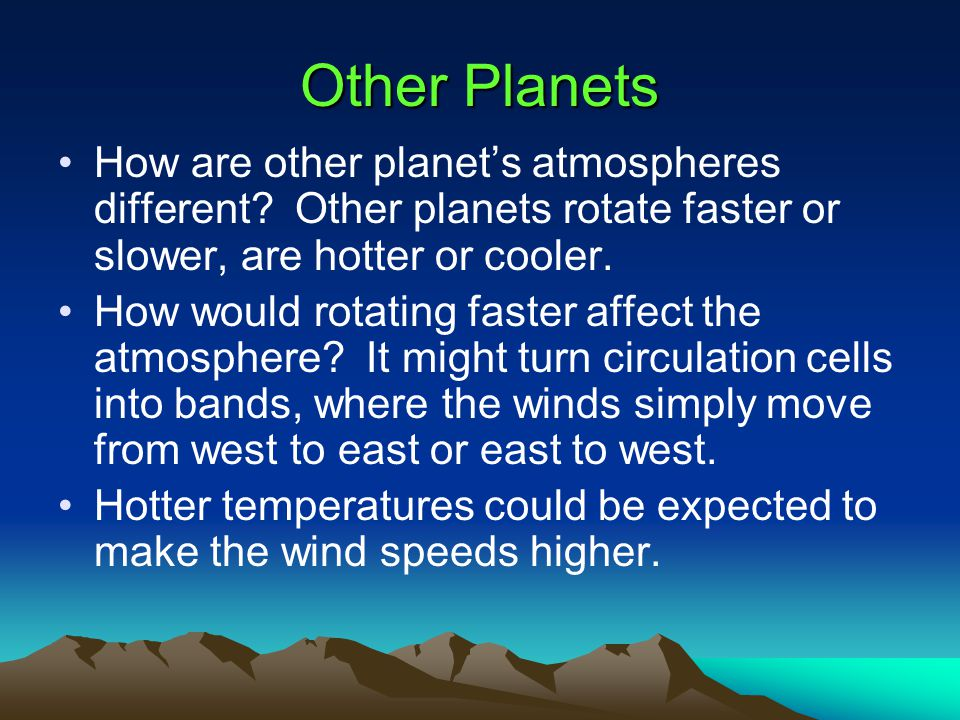 Other Planets How are other planet's atmospheres different Other planets rotate faster or slower, are hotter or cooler.