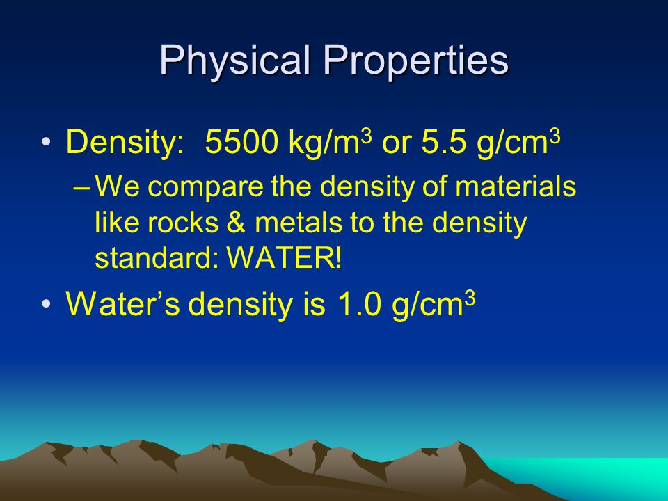 Physical Properties Density: 5500 kg/m3 or 5.5 g/cm3