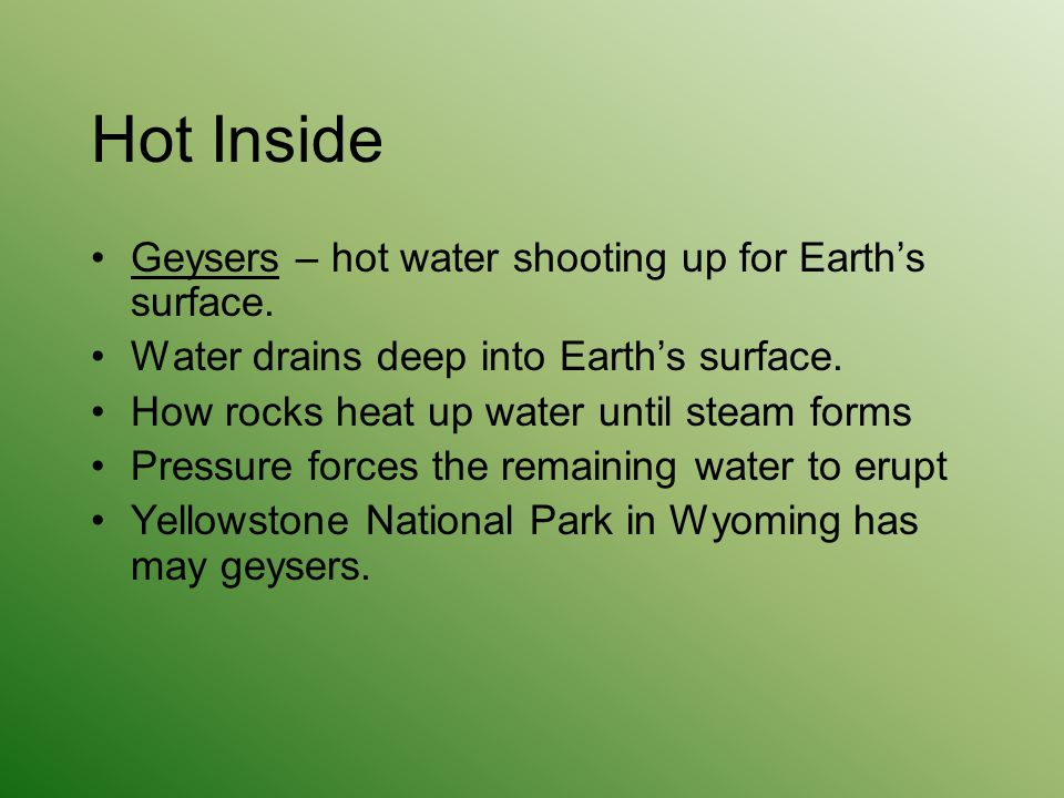 Hot Inside Geysers – hot water shooting up for Earth's surface.