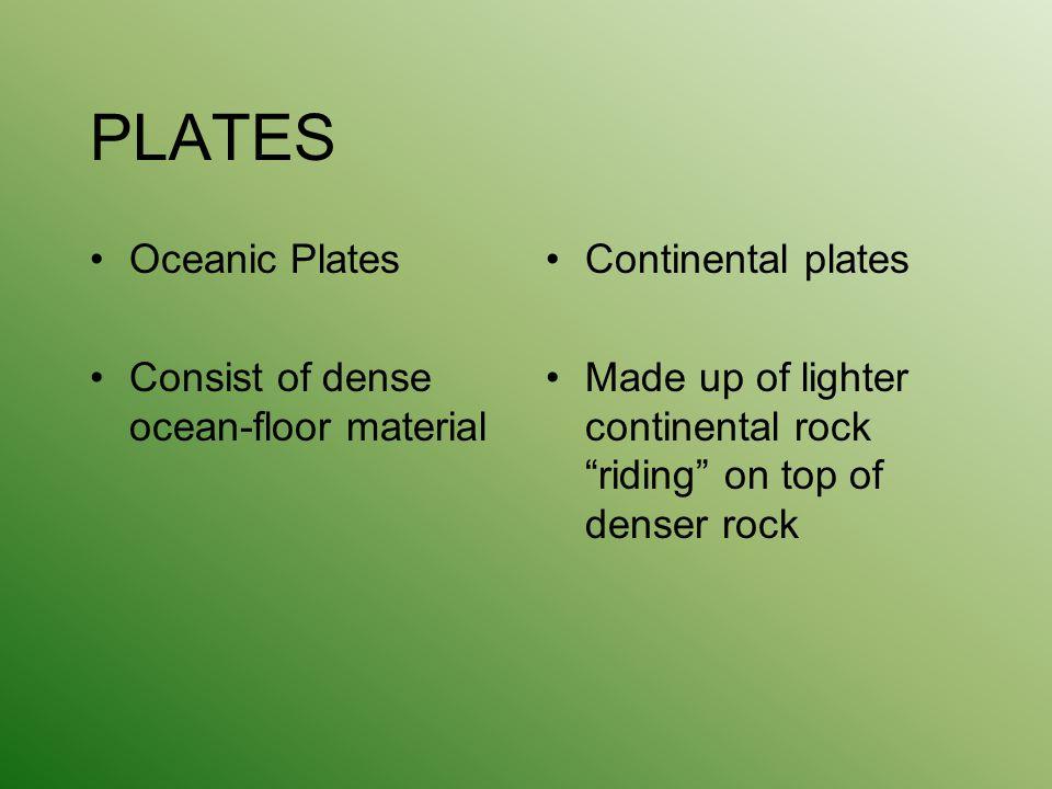PLATES Oceanic Plates Consist of dense ocean-floor material