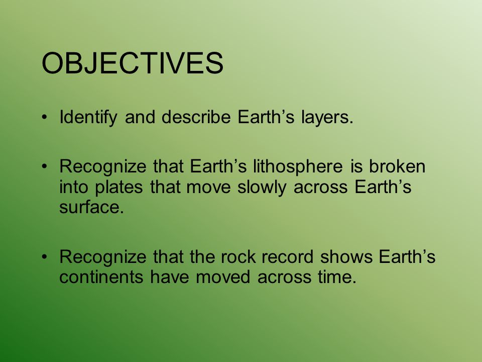 OBJECTIVES Identify and describe Earth's layers.