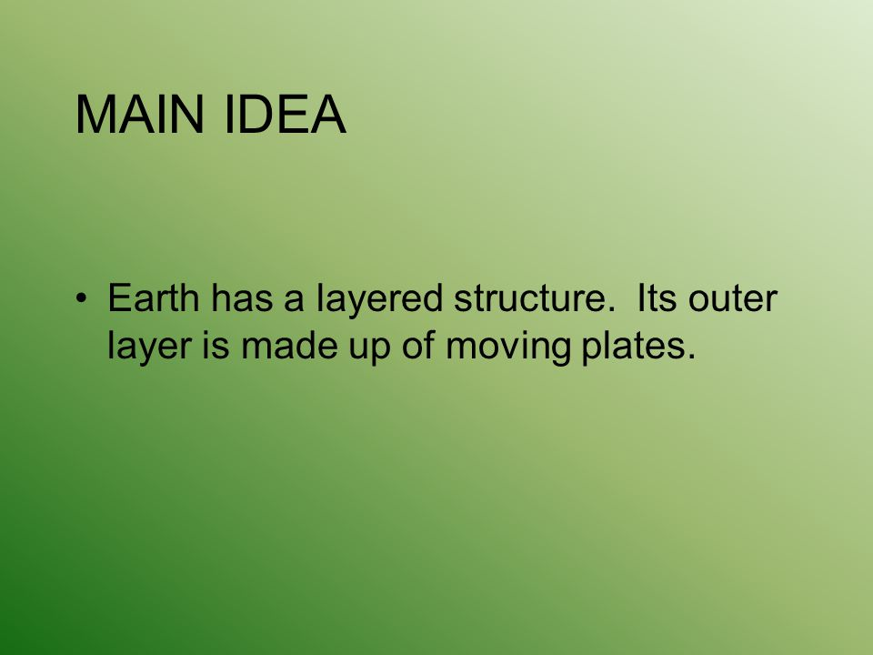 MAIN IDEA Earth has a layered structure. Its outer layer is made up of moving plates.