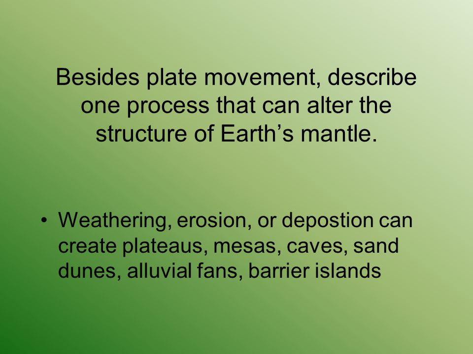 Besides plate movement, describe one process that can alter the structure of Earth's mantle.