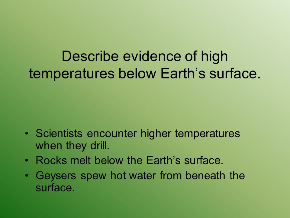 Describe evidence of high temperatures below Earth's surface.