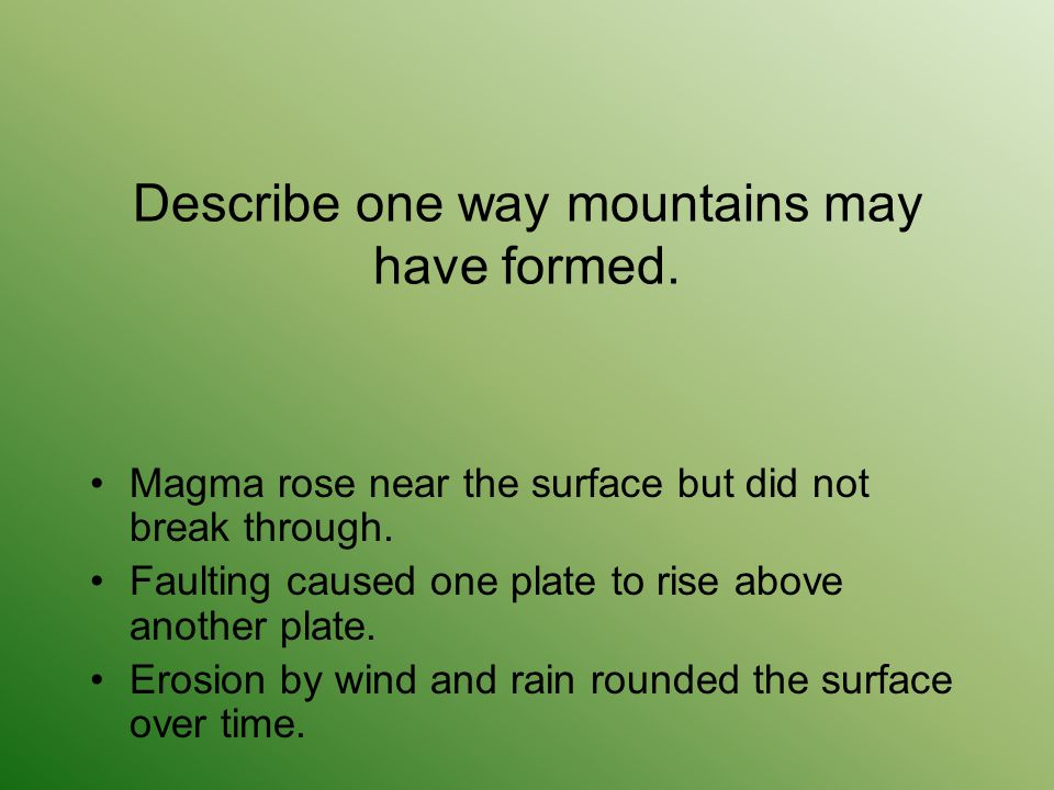 Describe one way mountains may have formed.