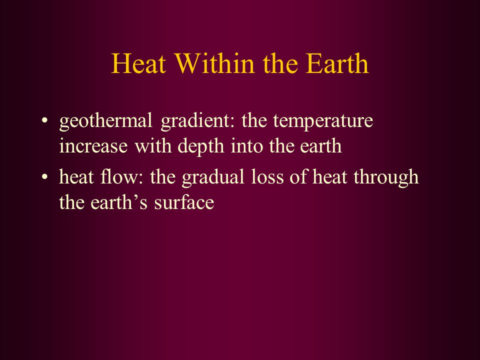 Heat Within the Earth geothermal gradient: the temperature increase with depth into the earth.