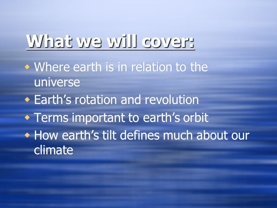 What we will cover: Where earth is in relation to the universe