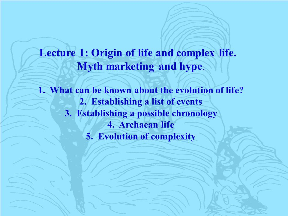 Lecture 1: Origin of life and complex life.