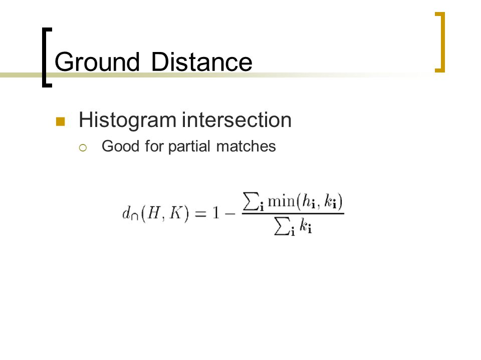 Ground Distance Histogram intersection Good for partial matches