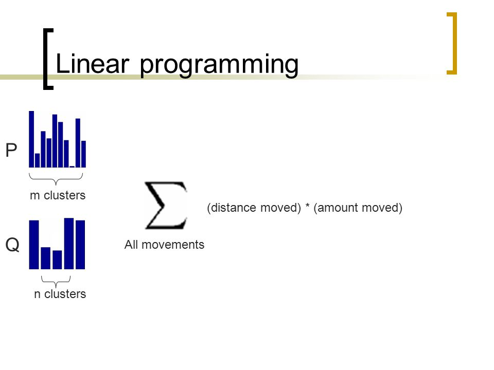Linear programming P Q m clusters (distance moved) * (amount moved)
