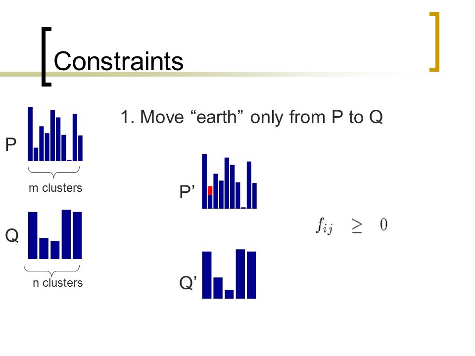 Constraints 1. Move earth only from P to Q P P' Q Q' m clusters