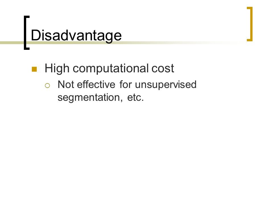 Disadvantage High computational cost