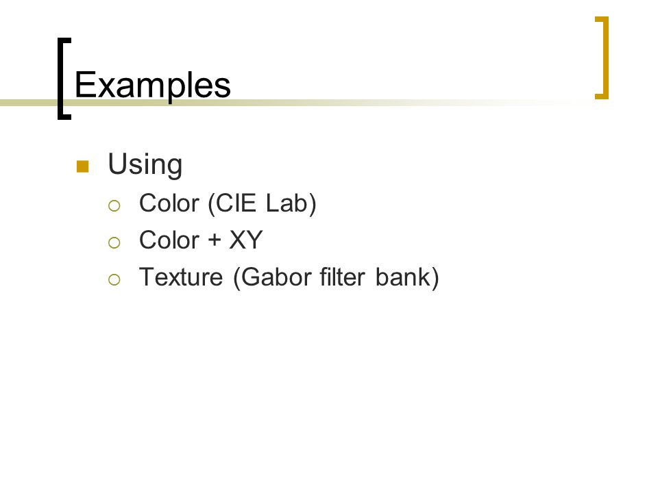 Examples Using Color (CIE Lab) Color + XY Texture (Gabor filter bank)