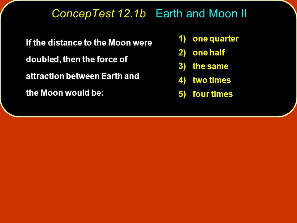 ConcepTest 12.1b Earth and Moon II