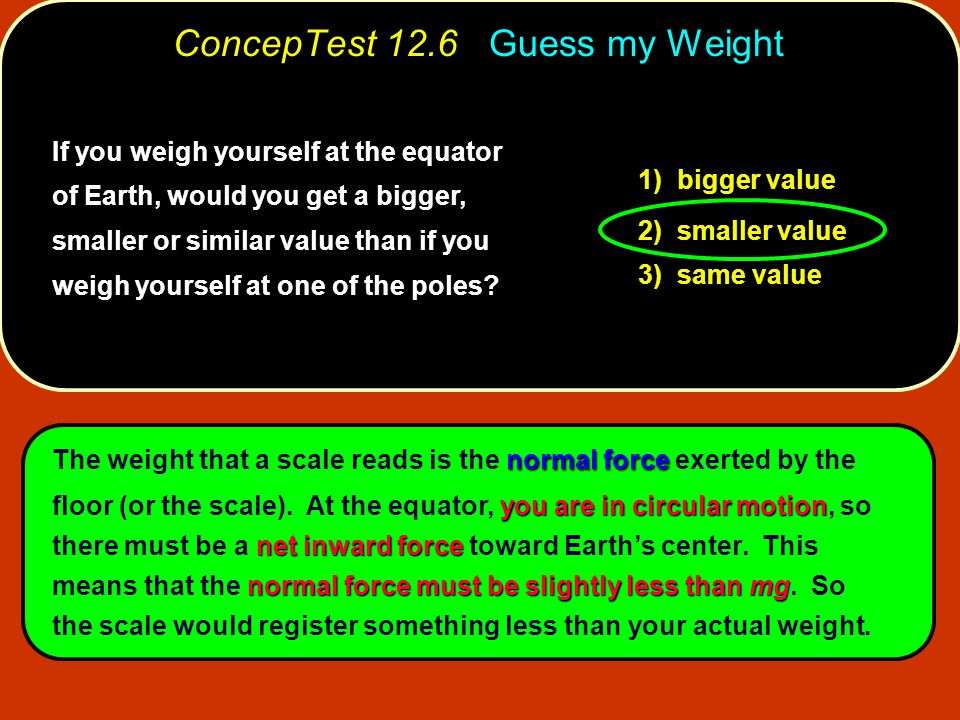 ConcepTest 12.6 Guess my Weight