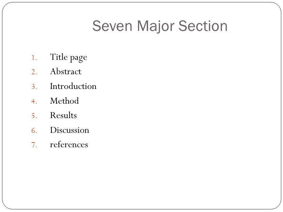 Seven Major Section Title page Abstract Introduction Method Results