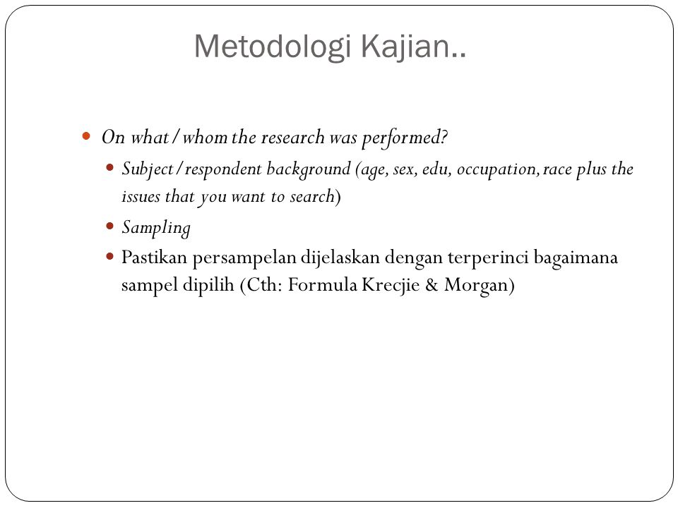 Metodologi Kajian.. On what/whom the research was performed