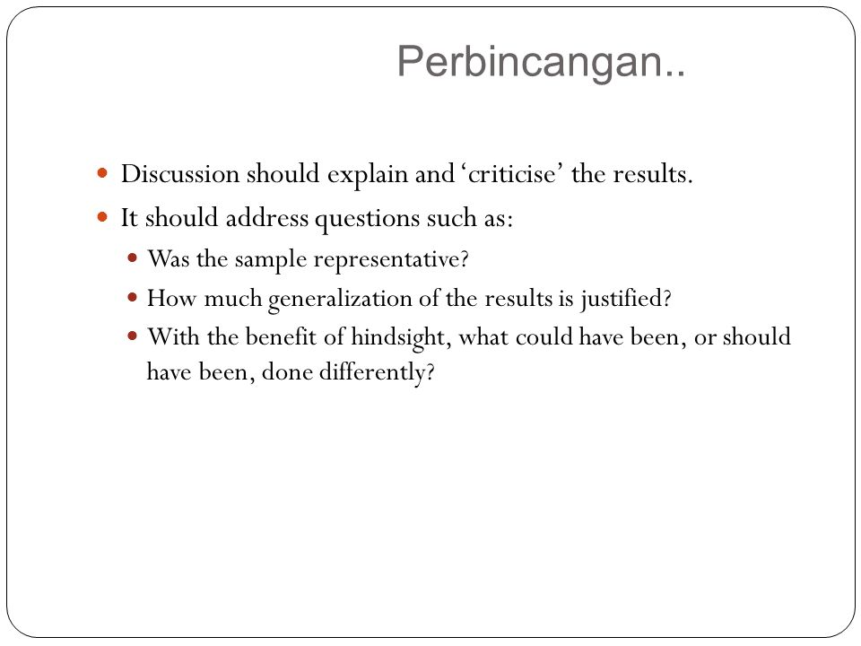 Perbincangan.. Discussion should explain and 'criticise' the results.