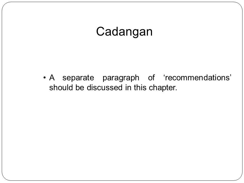 Cadangan A separate paragraph of 'recommendations' should be discussed in this chapter.