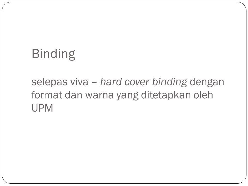 Binding selepas viva – hard cover binding dengan format dan warna yang ditetapkan oleh UPM
