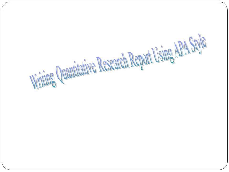 Writing Quantitative Research Report Using APA Style